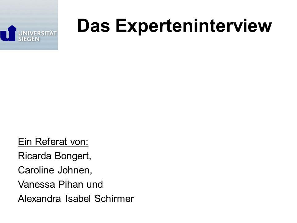 Das Experteninterview Ein Referat von: Ricarda Bongert, Caroline Johnen, Vanessa Pihan und Alexandra Isabel Schirmer