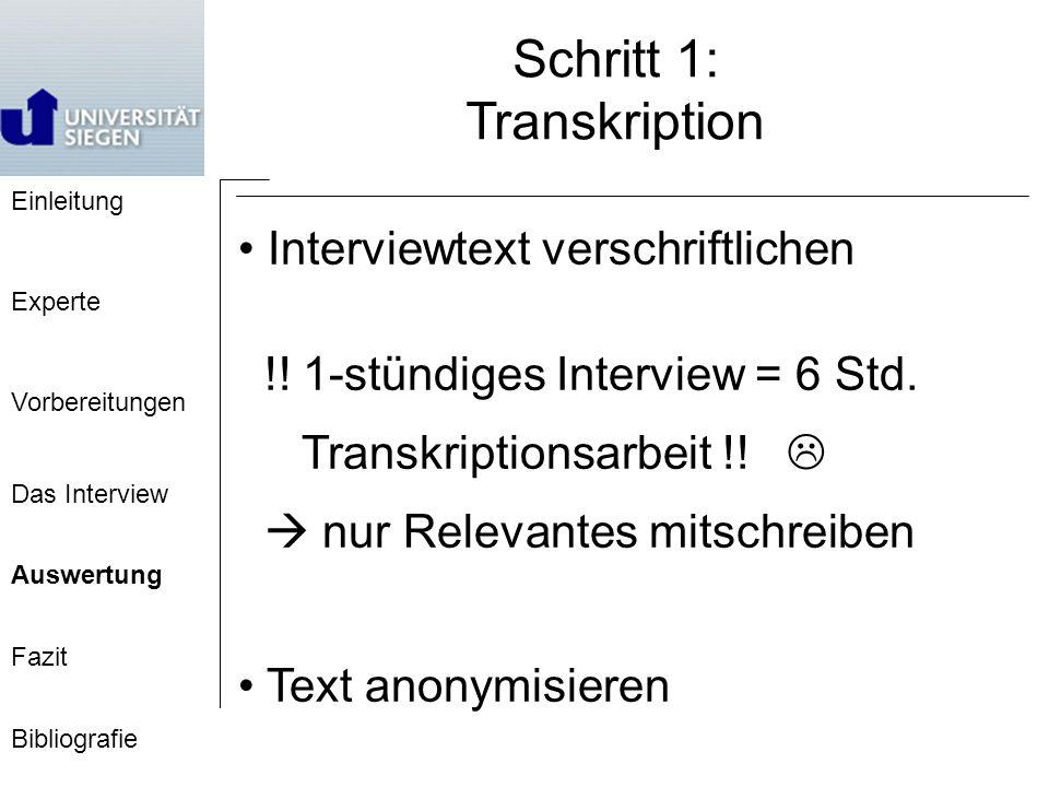 Einleitung Experte Vorbereitungen Das Interview Auswertung Fazit Bibliografie Schritt 1: Transkription Interviewtext verschriftlichen !.