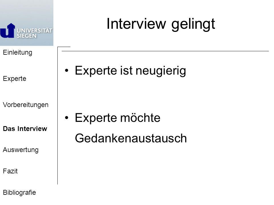 Einleitung Experte Vorbereitungen Das Interview Auswertung Fazit Bibliografie Interview gelingt Experte ist neugierig Experte möchte Gedankenaustausch