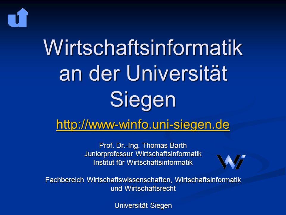 Wirtschaftsinformatik an der Universität Siegen http://www-winfo.uni-siegen.de http://www-winfo.uni-siegen.de Prof. Dr.-Ing. Thomas Barth Juniorprofes
