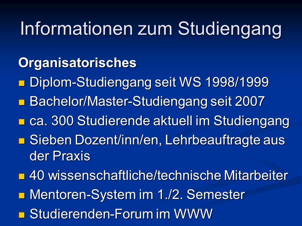 Informationen zum Studiengang Organisatorisches Diplom-Studiengang seit WS 1998/1999 Diplom-Studiengang seit WS 1998/1999 Bachelor/Master-Studiengang