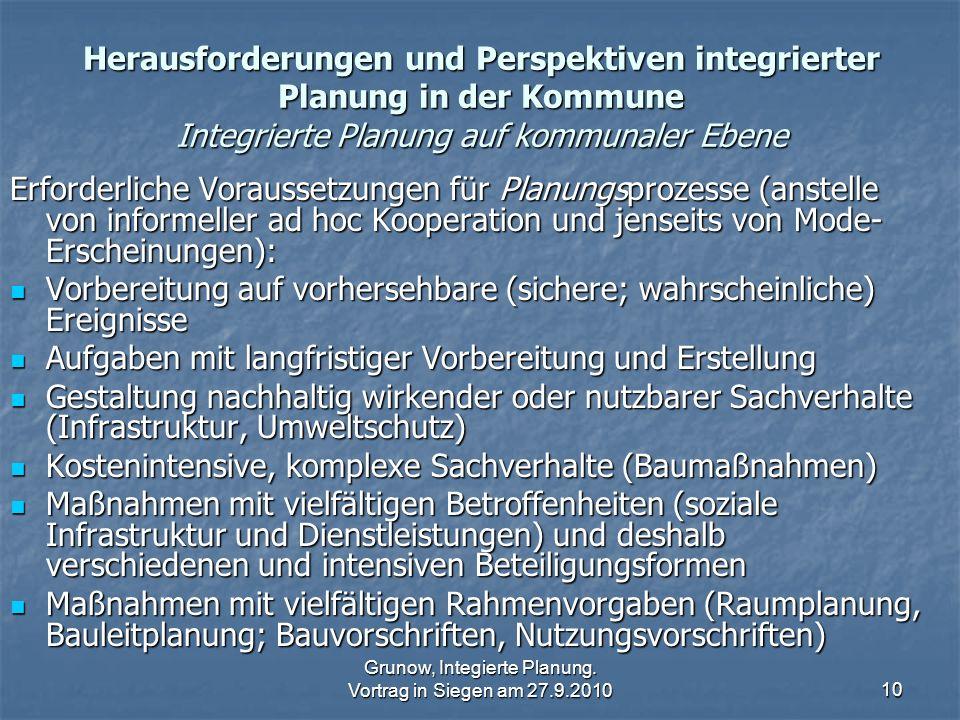 Grunow, Integierte Planung. Vortrag in Siegen am 27.9.201010 Herausforderungen und Perspektiven integrierter Planung in der Kommune Integrierte Planun