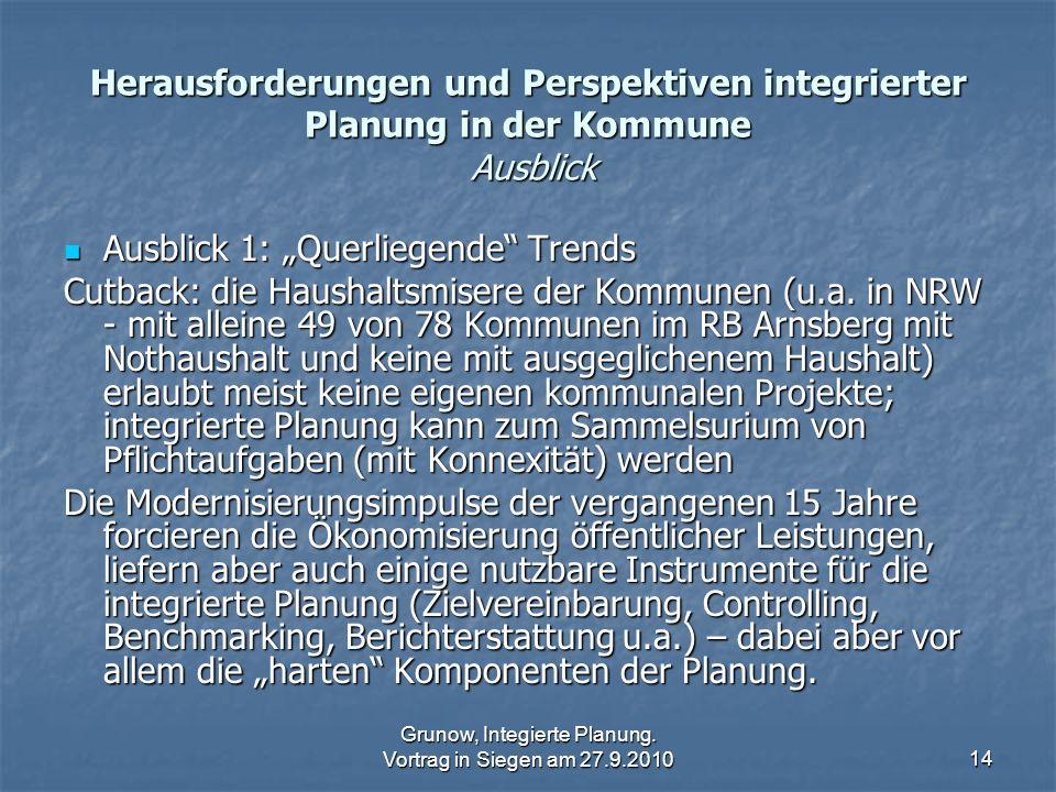 Grunow, Integierte Planung. Vortrag in Siegen am 27.9.201014 Herausforderungen und Perspektiven integrierter Planung in der Kommune Ausblick Ausblick
