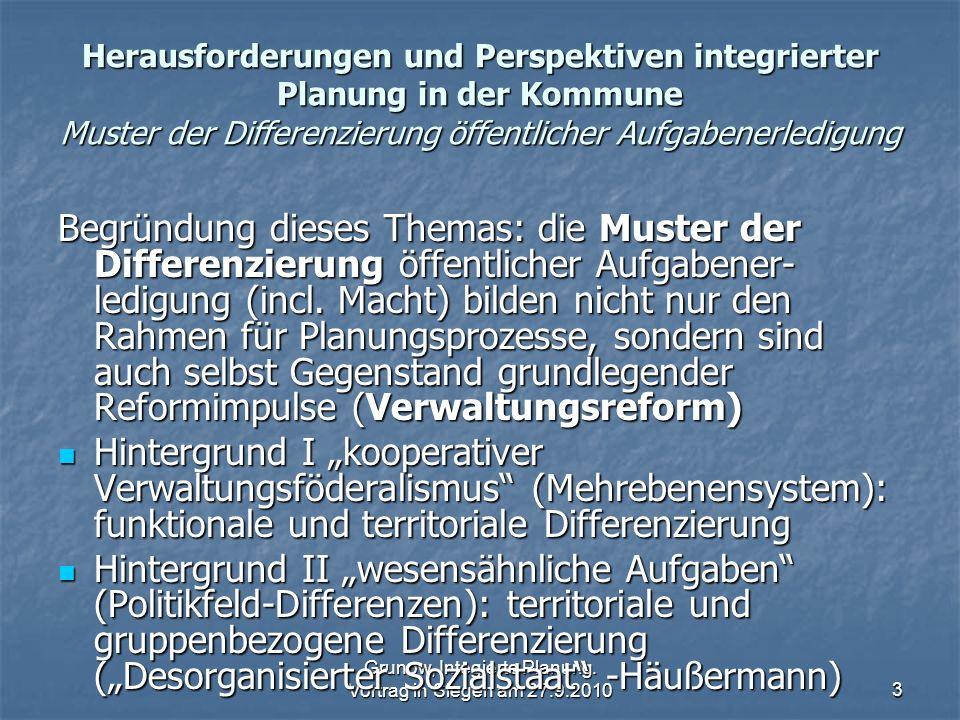 Grunow, Integierte Planung. Vortrag in Siegen am 27.9.20103 Herausforderungen und Perspektiven integrierter Planung in der Kommune Muster der Differen