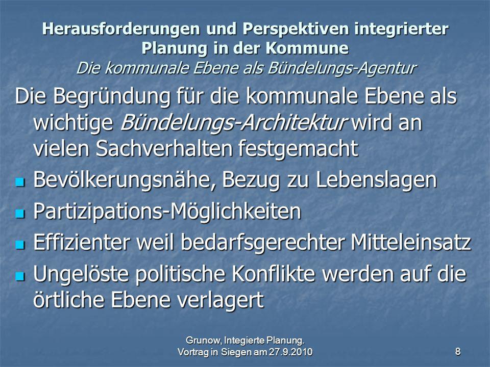 Grunow, Integierte Planung. Vortrag in Siegen am 27.9.20108 Herausforderungen und Perspektiven integrierter Planung in der Kommune Die kommunale Ebene