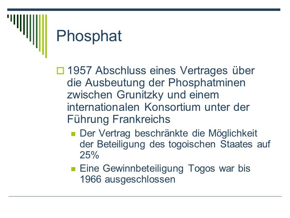 Phosphat 1957 Abschluss eines Vertrages über die Ausbeutung der Phosphatminen zwischen Grunitzky und einem internationalen Konsortium unter der Führun