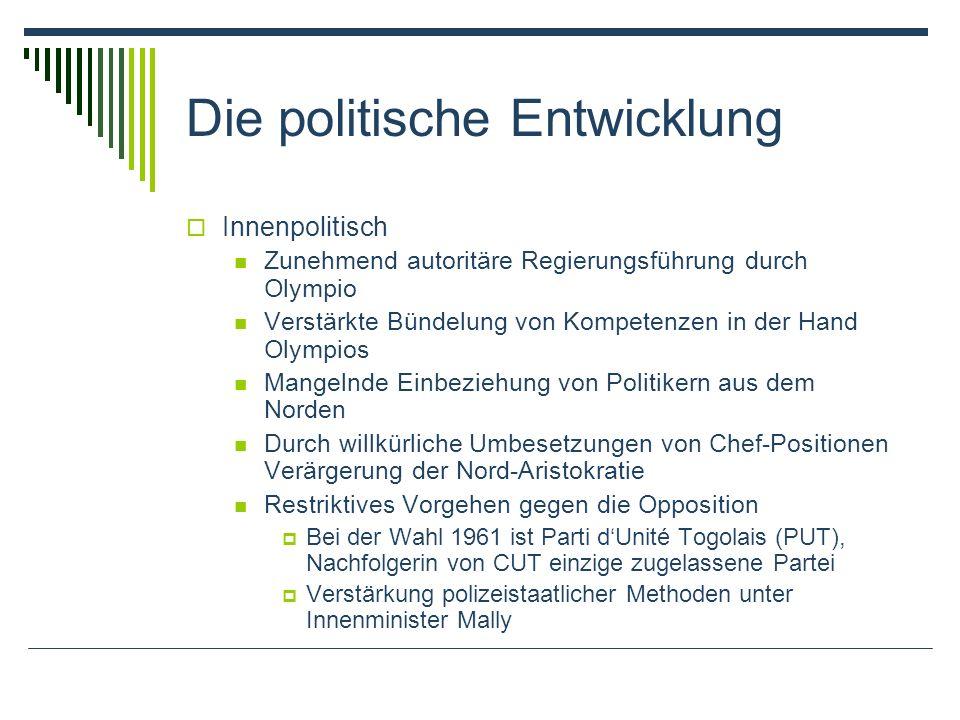 Die politische Entwicklung Innenpolitisch Zunehmend autoritäre Regierungsführung durch Olympio Verstärkte Bündelung von Kompetenzen in der Hand Olympi