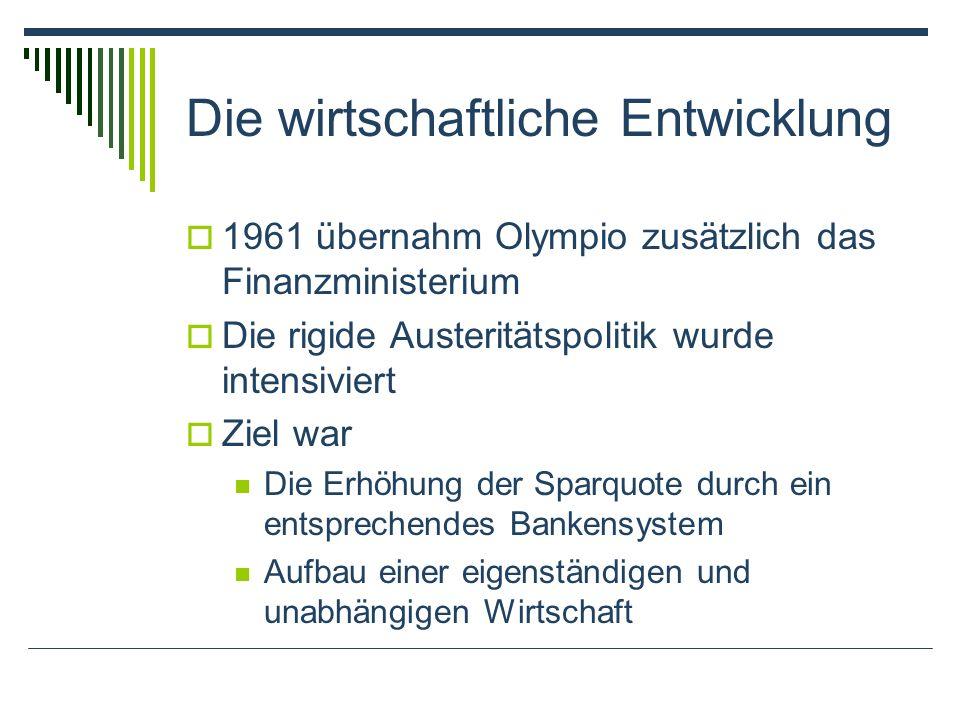 Die wirtschaftliche Entwicklung 1961 übernahm Olympio zusätzlich das Finanzministerium Die rigide Austeritätspolitik wurde intensiviert Ziel war Die E