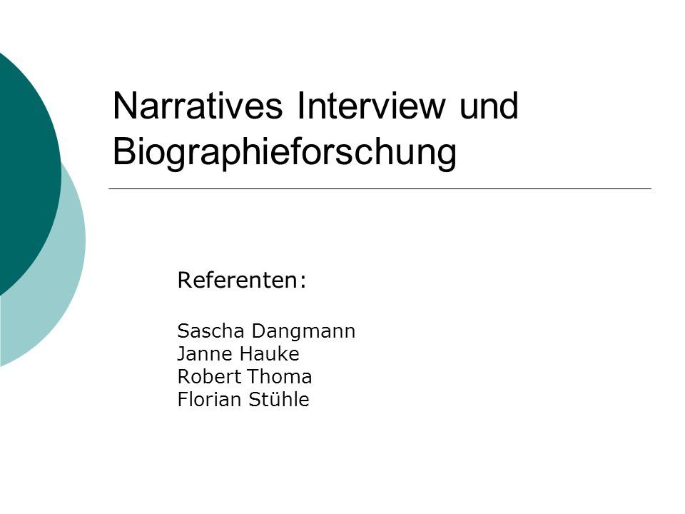 Narratives Interview und Biographieforschung Referenten: Sascha Dangmann Janne Hauke Robert Thoma Florian Stühle