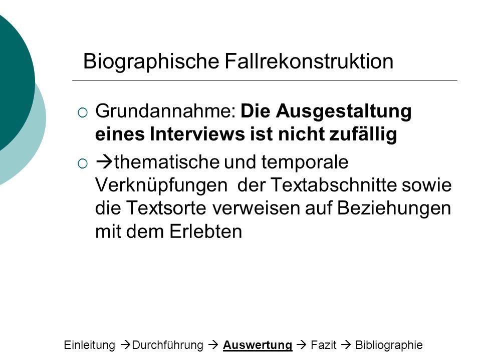 Biographische Fallrekonstruktion Grundannahme: Die Ausgestaltung eines Interviews ist nicht zufällig thematische und temporale Verknüpfungen der Texta