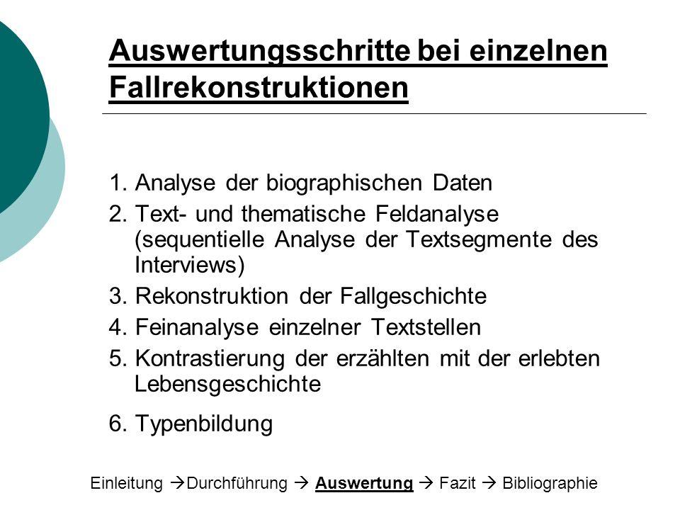 Auswertungsschritte bei einzelnen Fallrekonstruktionen 1. Analyse der biographischen Daten 2. Text- und thematische Feldanalyse (sequentielle Analyse
