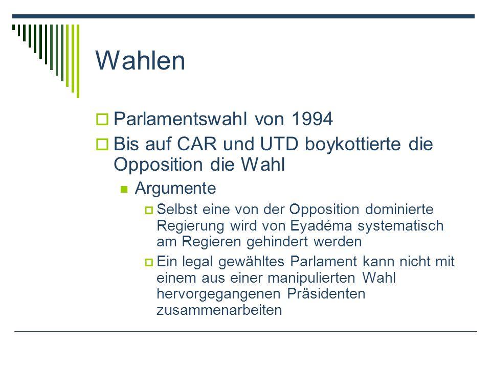 Wahlen Parlamentswahl von 1994 Bis auf CAR und UTD boykottierte die Opposition die Wahl Argumente Selbst eine von der Opposition dominierte Regierung wird von Eyadéma systematisch am Regieren gehindert werden Ein legal gewähltes Parlament kann nicht mit einem aus einer manipulierten Wahl hervorgegangenen Präsidenten zusammenarbeiten