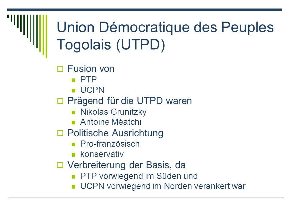 Union Démocratique des Peuples Togolais (UTPD) Fusion von PTP UCPN Prägend für die UTPD waren Nikolas Grunitzky Antoine Méatchi Politische Ausrichtung Pro-französisch konservativ Verbreiterung der Basis, da PTP vorwiegend im Süden und UCPN vorwiegend im Norden verankert war