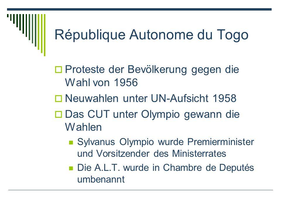 République Autonome du Togo Proteste der Bevölkerung gegen die Wahl von 1956 Neuwahlen unter UN-Aufsicht 1958 Das CUT unter Olympio gewann die Wahlen Sylvanus Olympio wurde Premierminister und Vorsitzender des Ministerrates Die A.L.T.