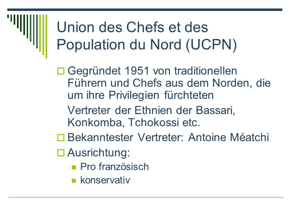 Union des Chefs et des Population du Nord (UCPN) Gegründet 1951 von traditionellen Führern und Chefs aus dem Norden, die um ihre Privilegien fürchteten Vertreter der Ethnien der Bassari, Konkomba, Tchokossi etc.