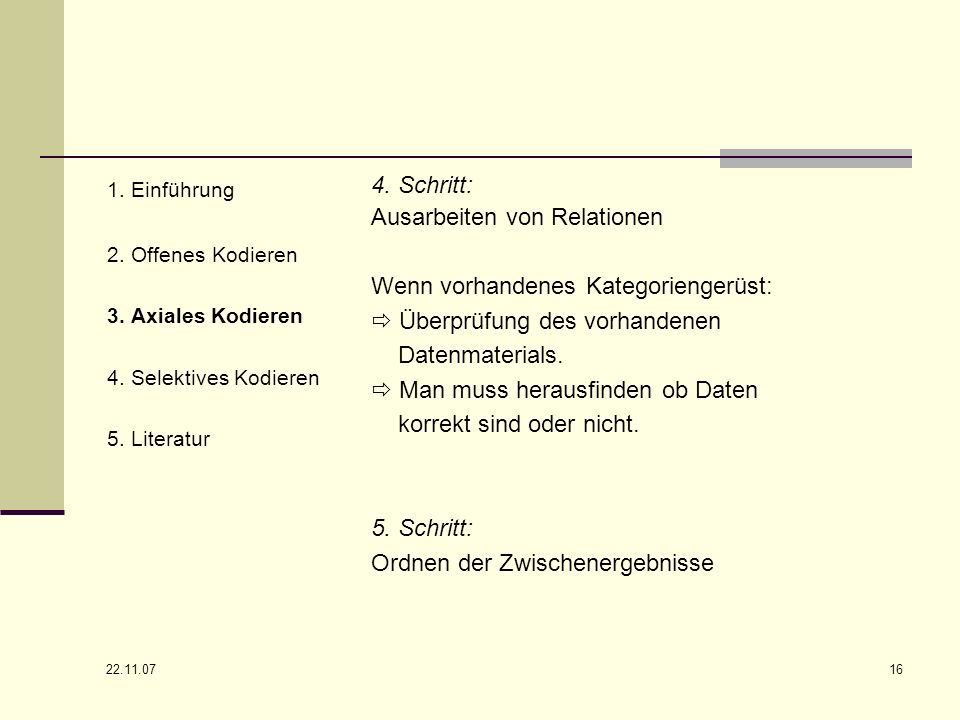 22.11.07 16 1. Einführung 2. Offenes Kodieren 3. Axiales Kodieren 4. Selektives Kodieren 5. Literatur 4. Schritt: Ausarbeiten von Relationen Wenn vorh