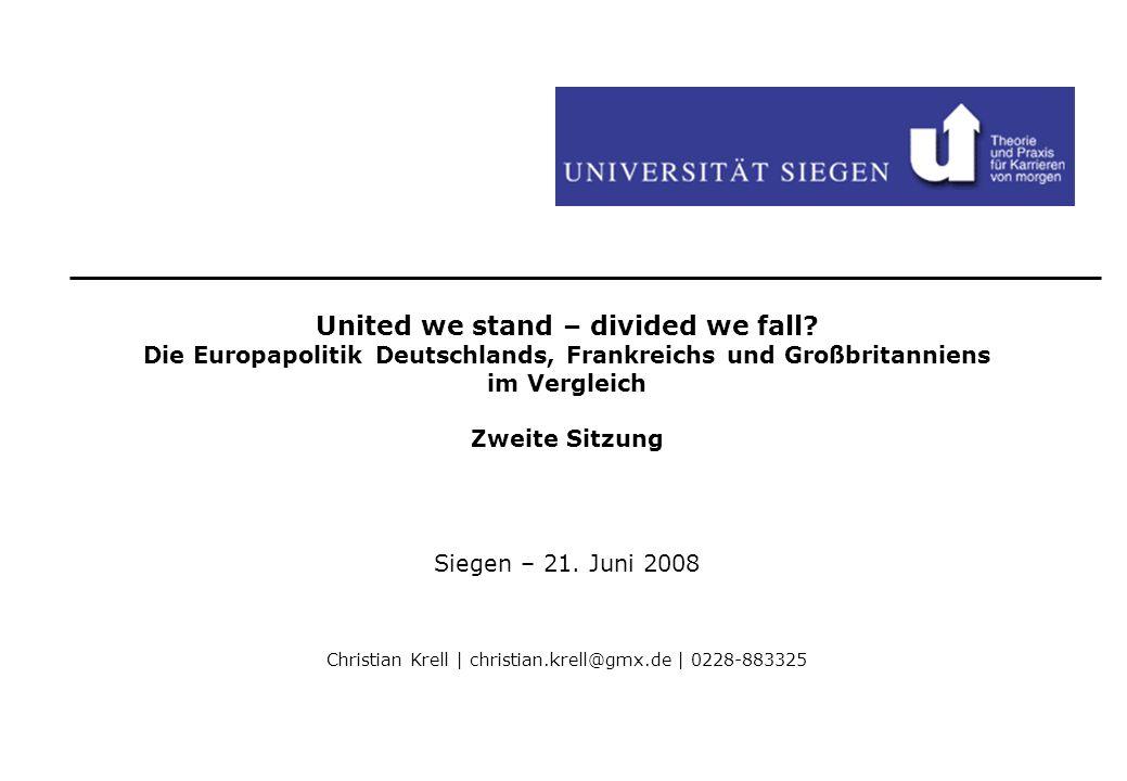 United we stand – divided we fall? Die Europapolitik Deutschlands, Frankreichs und Großbritanniens im Vergleich Zweite Sitzung Siegen – 21. Juni 2008