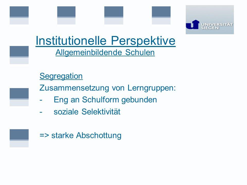 Institutionelle Perspektive Allgemeinbildende Schulen Segregation Zusammensetzung von Lerngruppen: - Eng an Schulform gebunden - soziale Selektivität