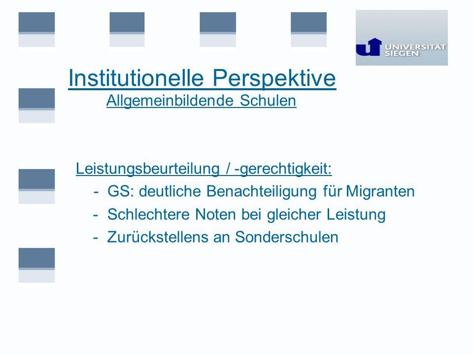 Institutionelle Perspektive Allgemeinbildende Schulen Leistungsbeurteilung / -gerechtigkeit: - GS: deutliche Benachteiligung für Migranten - Schlechte