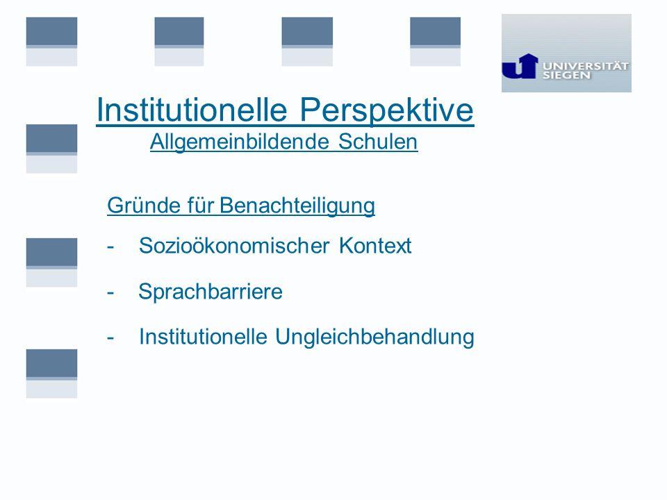 Institutionelle Perspektive Allgemeinbildende Schulen Gründe für Benachteiligung - Sozioökonomischer Kontext - Sprachbarriere - Institutionelle Unglei