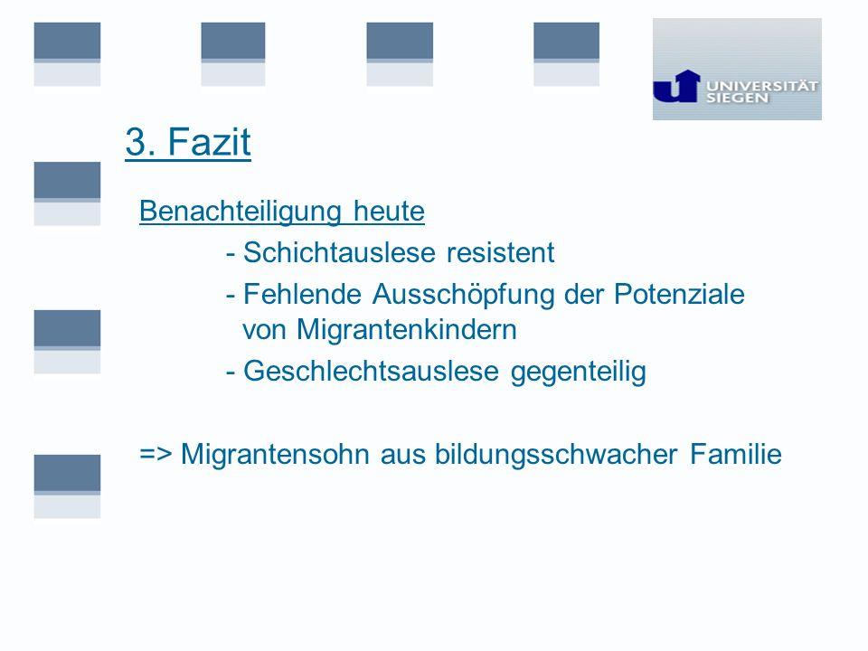 3. Fazit Benachteiligung heute - Schichtauslese resistent - Fehlende Ausschöpfung der Potenziale von Migrantenkindern - Geschlechtsauslese gegenteilig