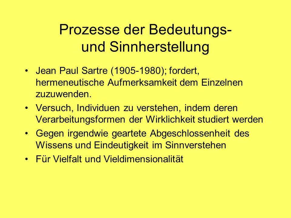 Prozesse der Bedeutungs- und Sinnherstellung Jean Paul Sartre (1905-1980); fordert, hermeneutische Aufmerksamkeit dem Einzelnen zuzuwenden. Versuch, I
