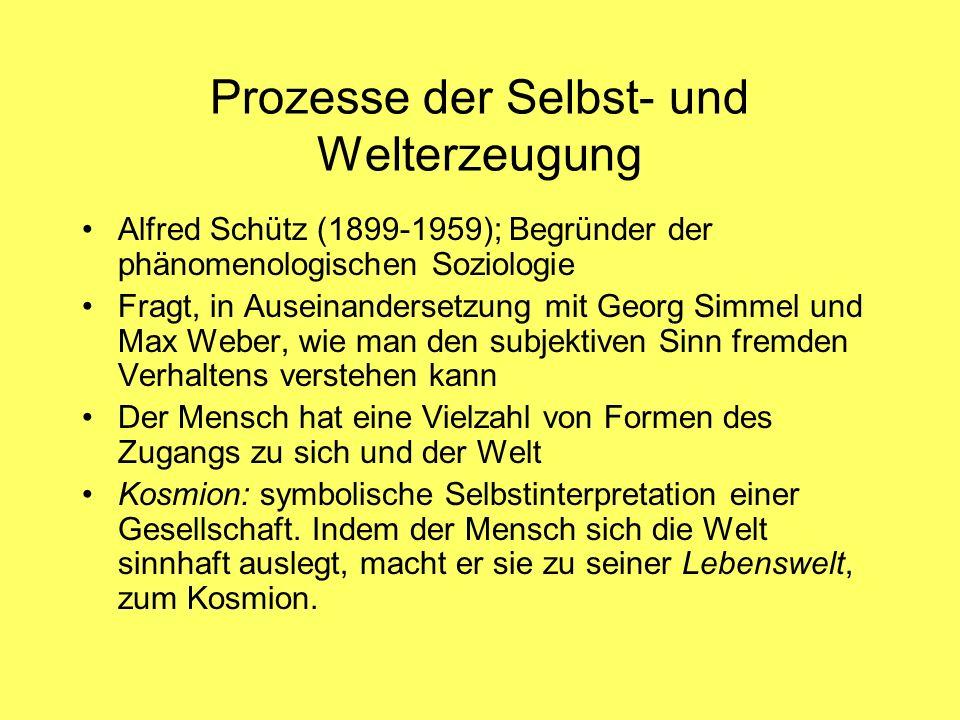 Alfred Schütz (1899-1959); Begründer der phänomenologischen Soziologie Fragt, in Auseinandersetzung mit Georg Simmel und Max Weber, wie man den subjektiven Sinn fremden Verhaltens verstehen kann Der Mensch hat eine Vielzahl von Formen des Zugangs zu sich und der Welt Kosmion: symbolische Selbstinterpretation einer Gesellschaft.