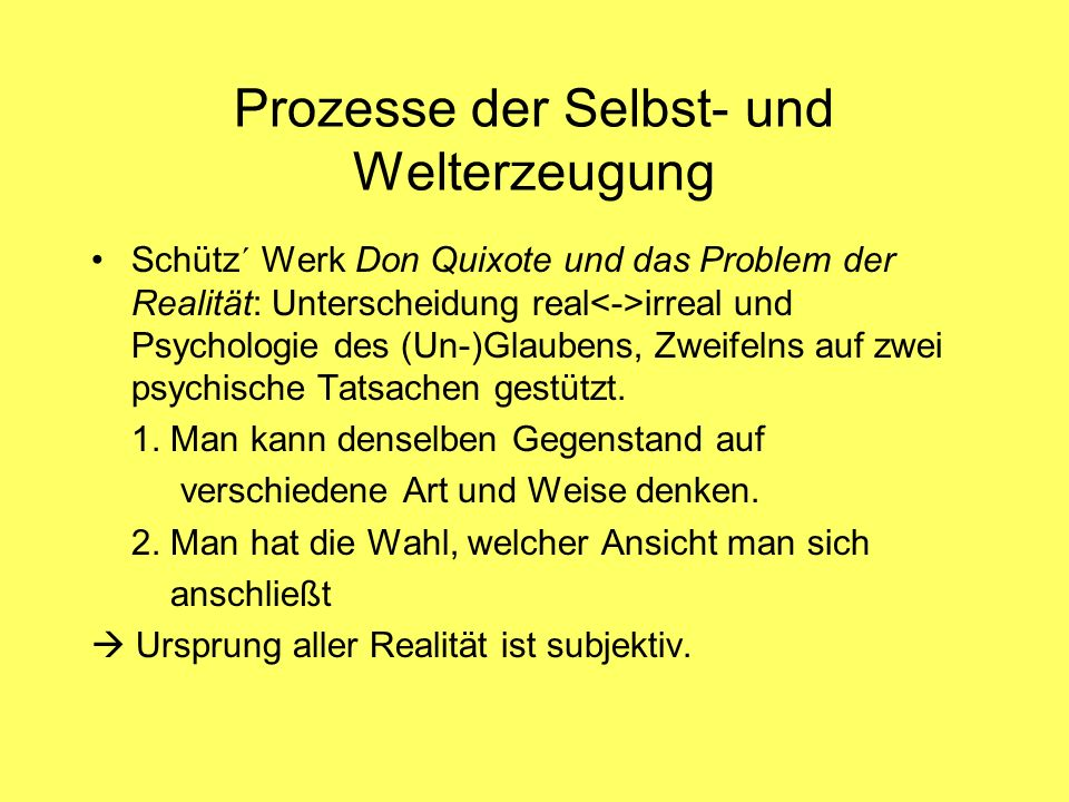 Schütz´ Werk Don Quixote und das Problem der Realität: Unterscheidung real irreal und Psychologie des (Un-)Glaubens, Zweifelns auf zwei psychische Tatsachen gestützt.