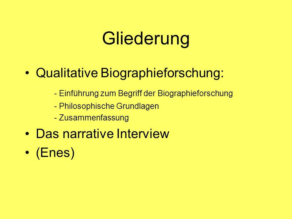 Gliederung Qualitative Biographieforschung: - Einführung zum Begriff der Biographieforschung - Philosophische Grundlagen - Zusammenfassung Das narrati