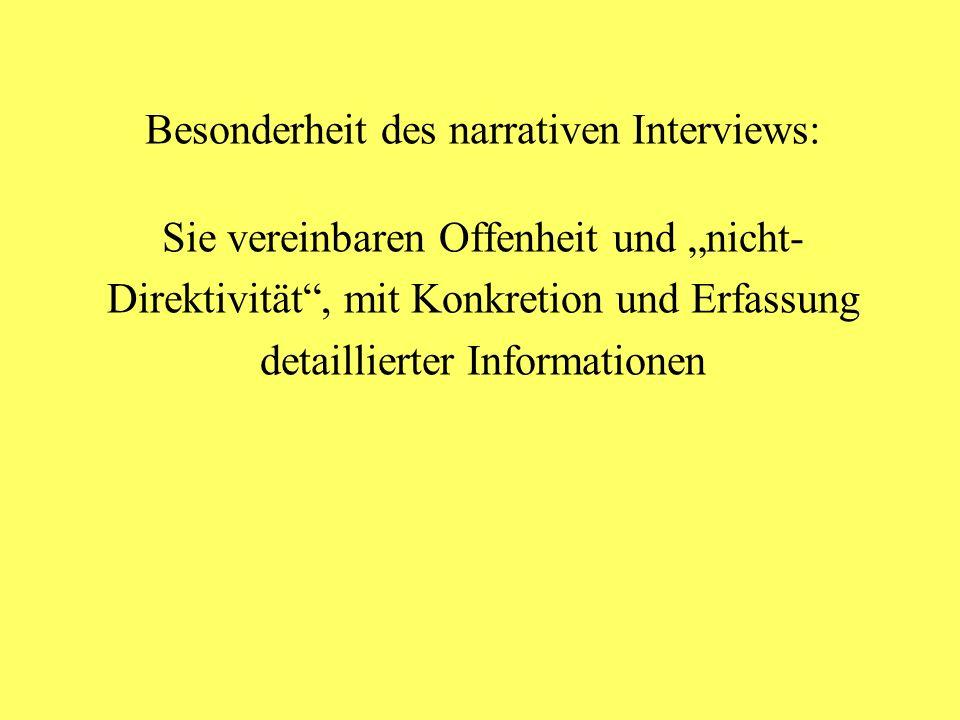 Besonderheit des narrativen Interviews: Sie vereinbaren Offenheit und nicht- Direktivität, mit Konkretion und Erfassung detaillierter Informationen