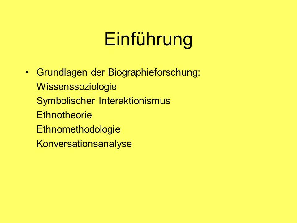 Einführung Grundlagen der Biographieforschung: Wissenssoziologie Symbolischer Interaktionismus Ethnotheorie Ethnomethodologie Konversationsanalyse