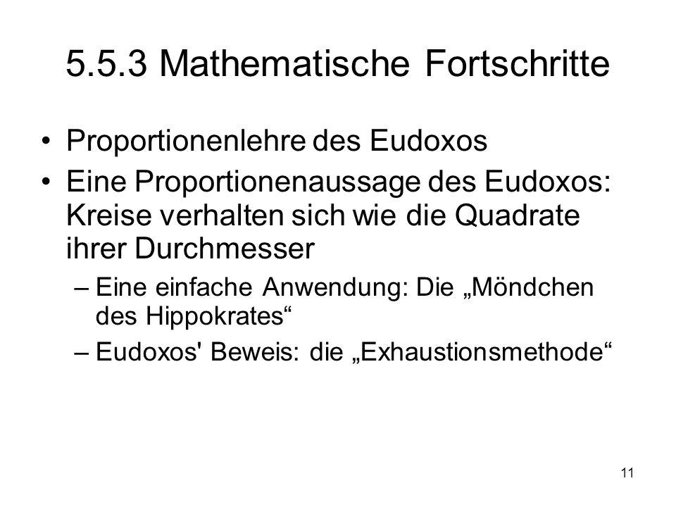 11 5.5.3 Mathematische Fortschritte Proportionenlehre des Eudoxos Eine Proportionenaussage des Eudoxos: Kreise verhalten sich wie die Quadrate ihrer D