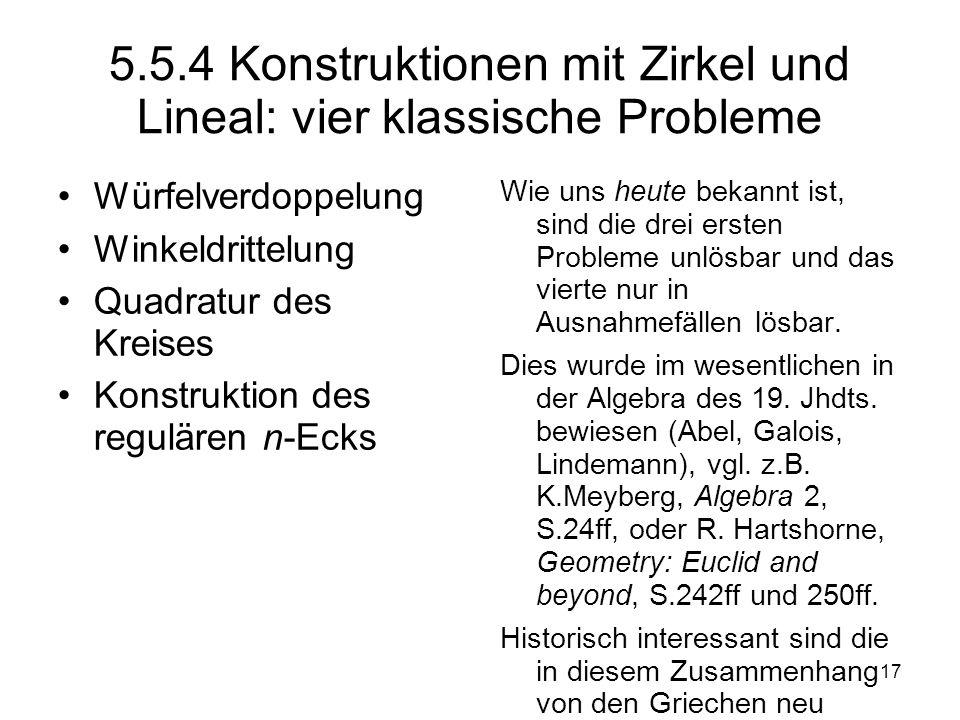17 5.5.4 Konstruktionen mit Zirkel und Lineal: vier klassische Probleme Würfelverdoppelung Winkeldrittelung Quadratur des Kreises Konstruktion des reg