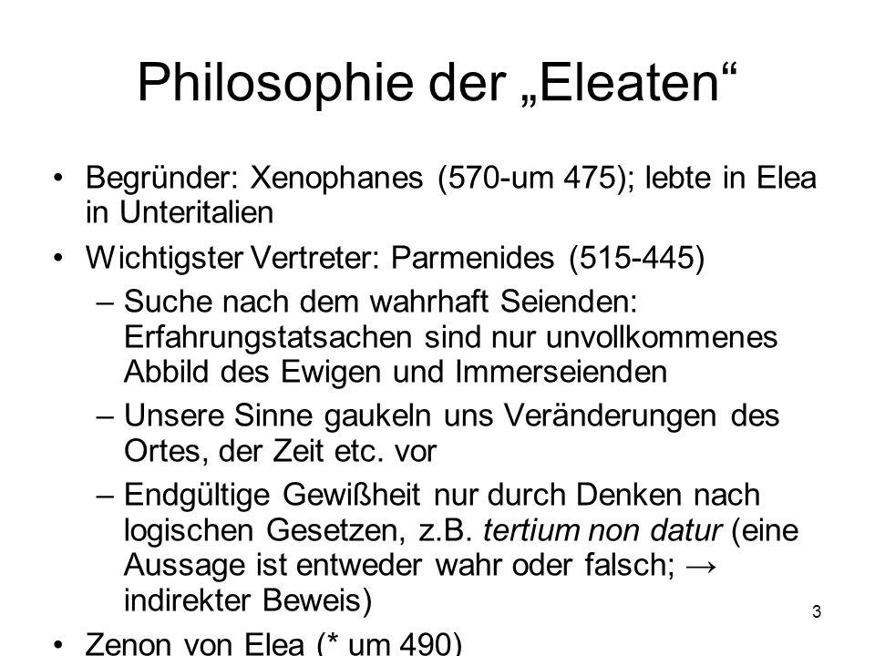 3 Philosophie der Eleaten Begründer: Xenophanes (570-um 475); lebte in Elea in Unteritalien Wichtigster Vertreter: Parmenides (515-445) –Suche nach de