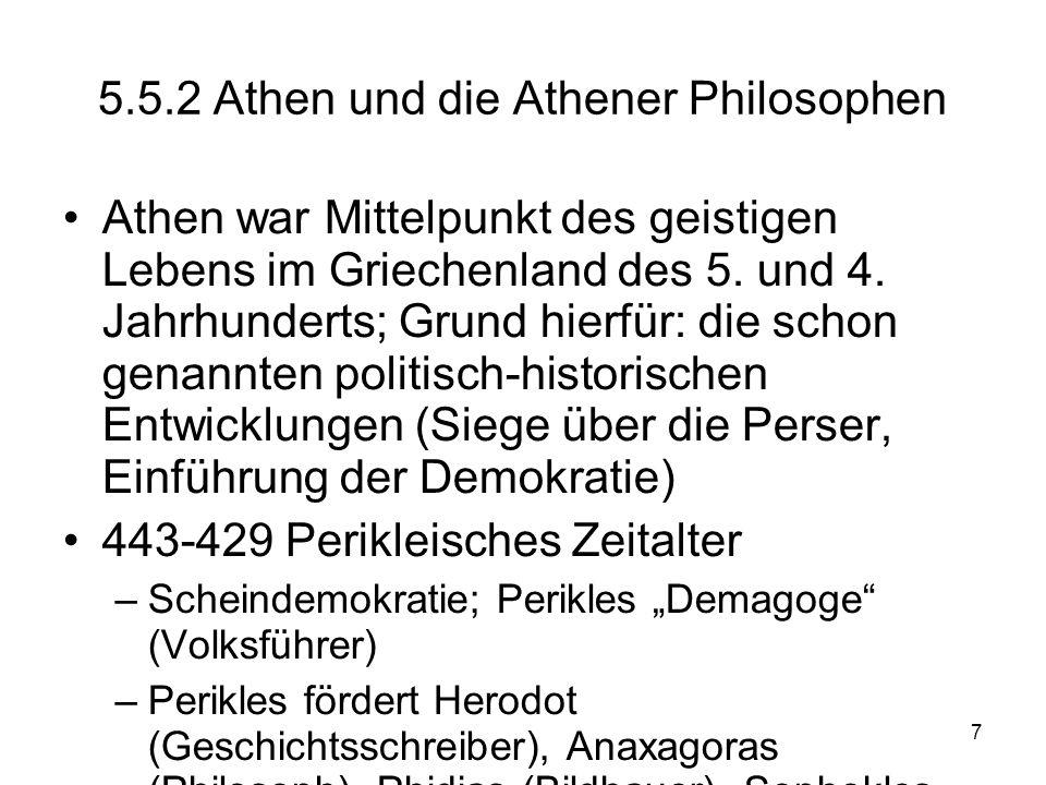 7 5.5.2 Athen und die Athener Philosophen Athen war Mittelpunkt des geistigen Lebens im Griechenland des 5. und 4. Jahrhunderts; Grund hierfür: die sc