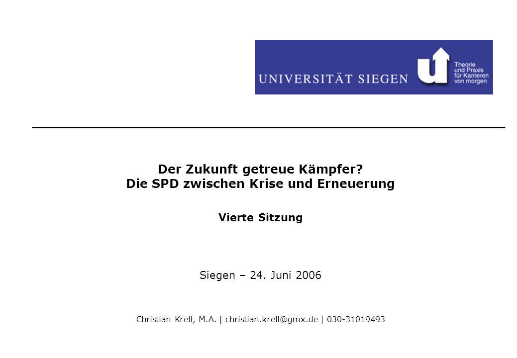Der Zukunft getreue Kämpfer? Die SPD zwischen Krise und Erneuerung Vierte Sitzung Siegen – 24. Juni 2006 Christian Krell, M.A. | christian.krell@gmx.d