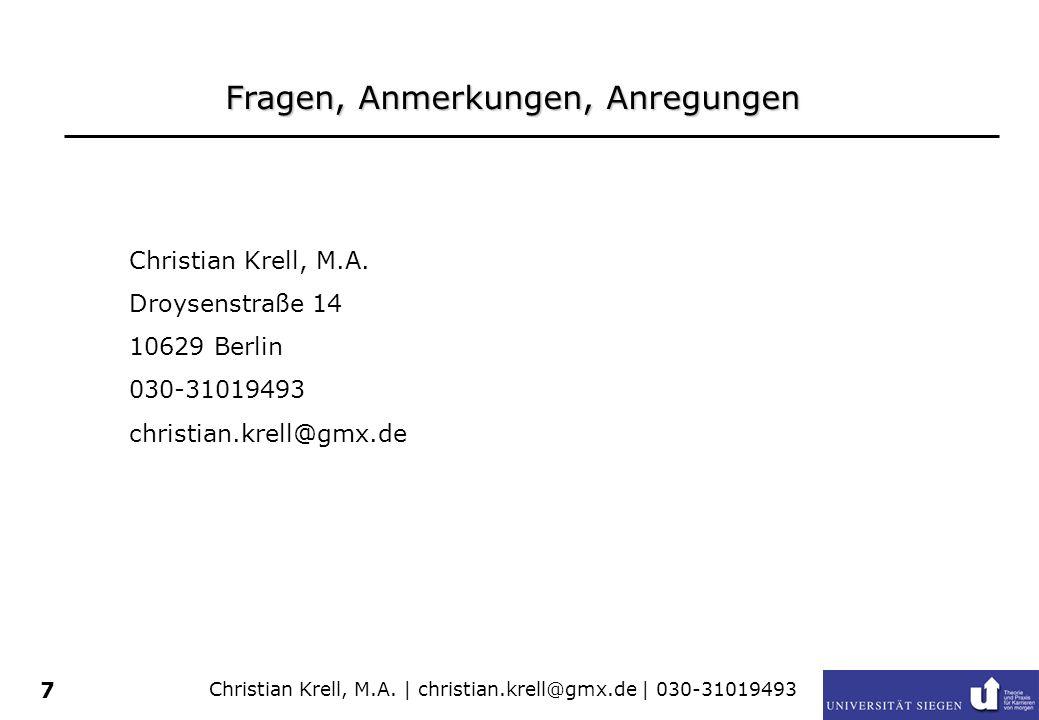 Christian Krell, M.A. | christian.krell@gmx.de | 030-31019493 7 Fragen, Anmerkungen, Anregungen Christian Krell, M.A. Droysenstraße 14 10629 Berlin 03