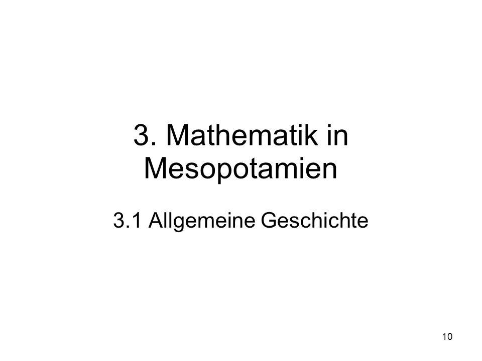 10 3. Mathematik in Mesopotamien 3.1 Allgemeine Geschichte