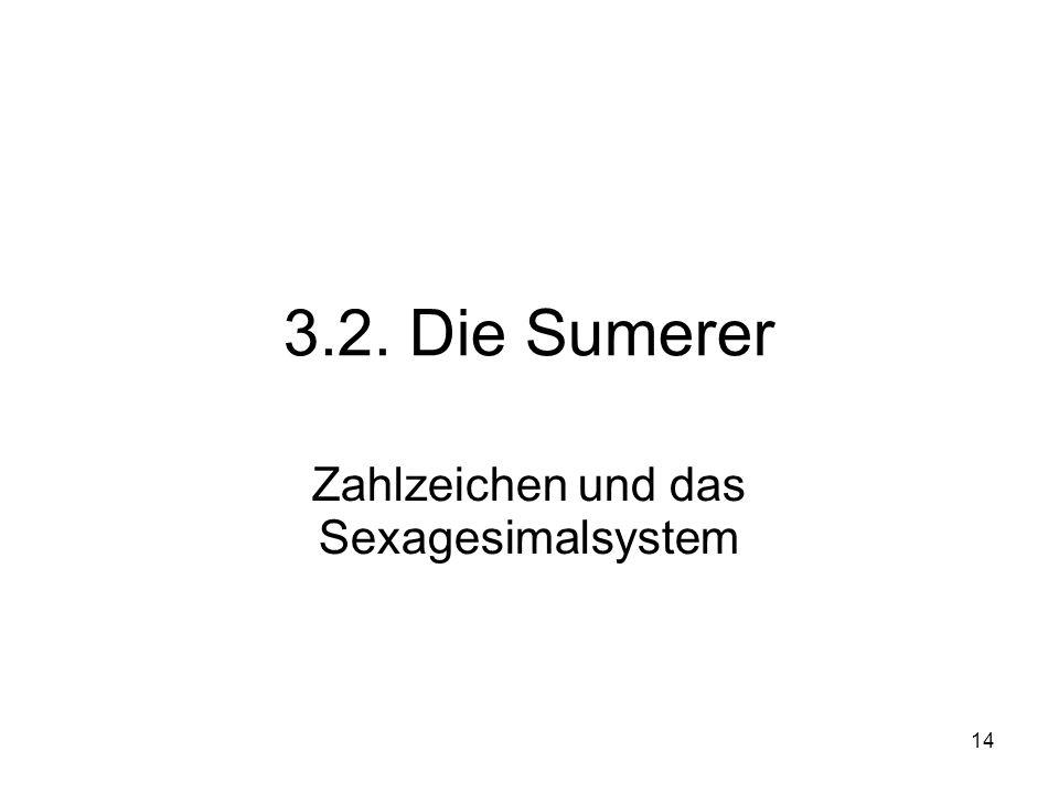14 3.2. Die Sumerer Zahlzeichen und das Sexagesimalsystem