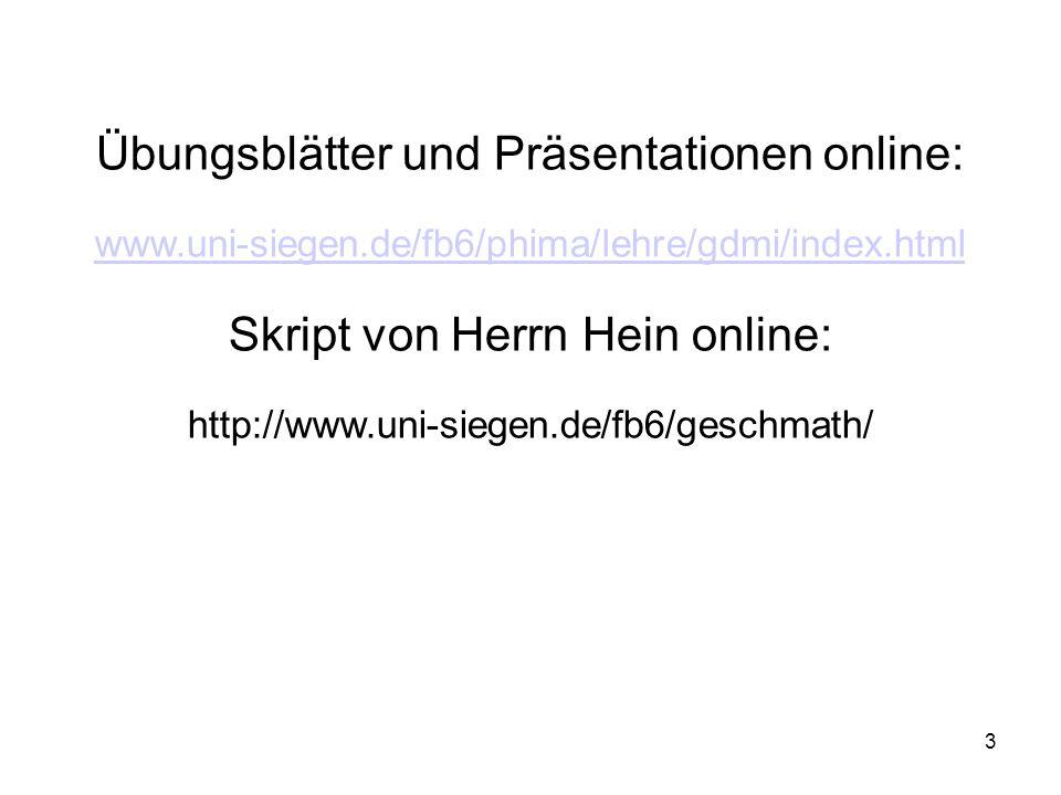 3 Übungsblätter und Präsentationen online: www.uni-siegen.de/fb6/phima/lehre/gdmi/index.html Skript von Herrn Hein online: http://www.uni-siegen.de/fb