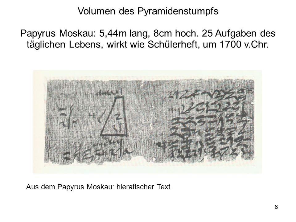6 Volumen des Pyramidenstumpfs Papyrus Moskau: 5,44m lang, 8cm hoch. 25 Aufgaben des täglichen Lebens, wirkt wie Schülerheft, um 1700 v.Chr. Aus dem P