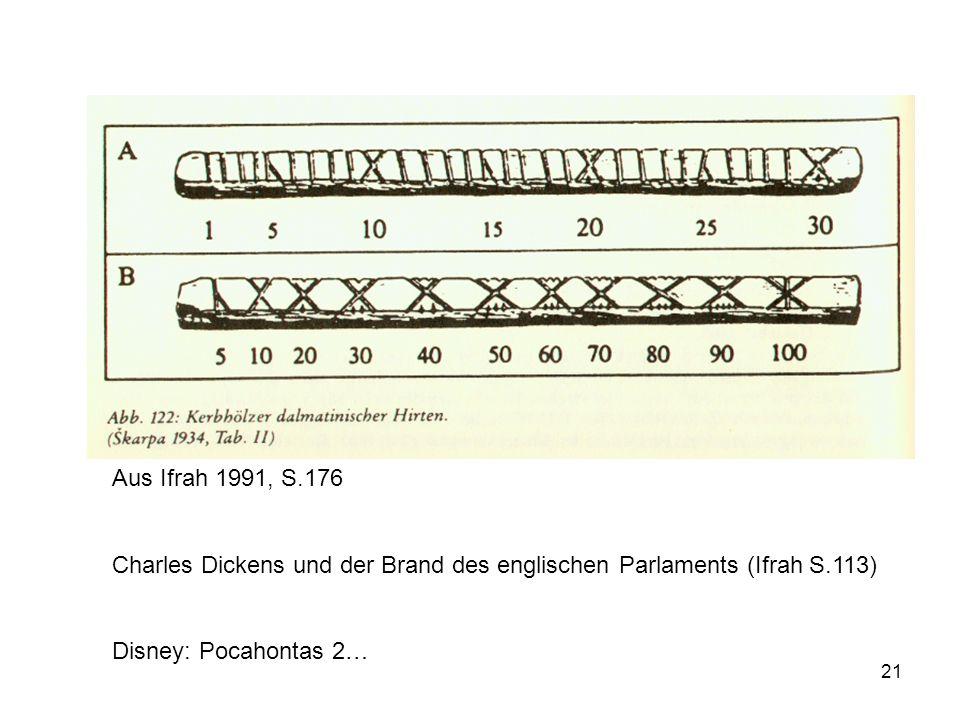 21 Aus Ifrah 1991, S.176 Charles Dickens und der Brand des englischen Parlaments (Ifrah S.113) Disney: Pocahontas 2…