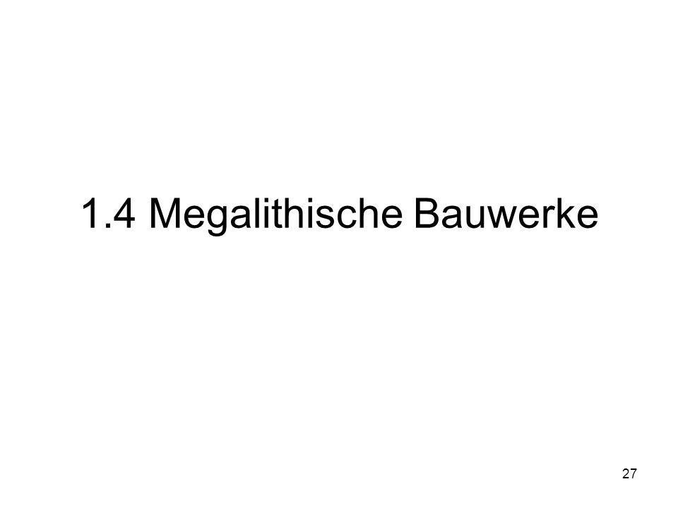 27 1.4 Megalithische Bauwerke
