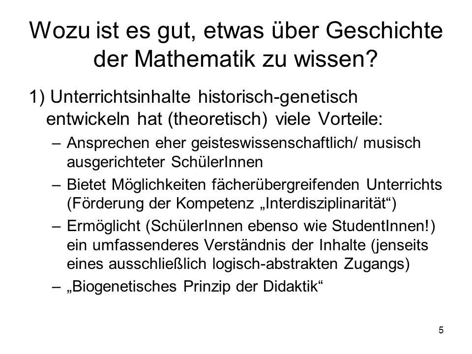 5 Wozu ist es gut, etwas über Geschichte der Mathematik zu wissen? 1) Unterrichtsinhalte historisch-genetisch entwickeln hat (theoretisch) viele Vorte