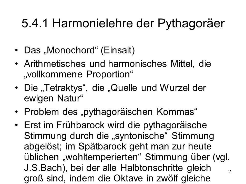 2 5.4.1 Harmonielehre der Pythagoräer Das Monochord (Einsait) Arithmetisches und harmonisches Mittel, die vollkommene Proportion Die Tetraktys, die Qu