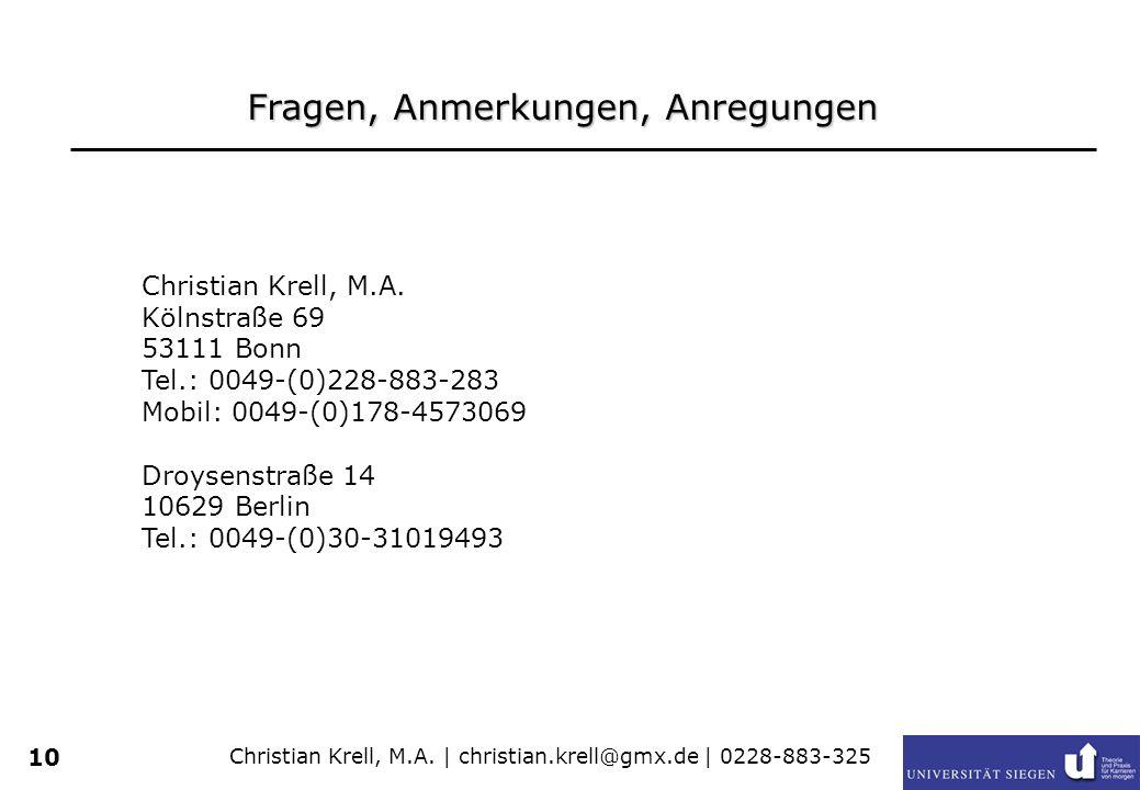 Christian Krell, M.A. | christian.krell@gmx.de | 0228-883-325 10 Fragen, Anmerkungen, Anregungen Christian Krell, M.A. Kölnstraße 69 53111 Bonn Tel.:
