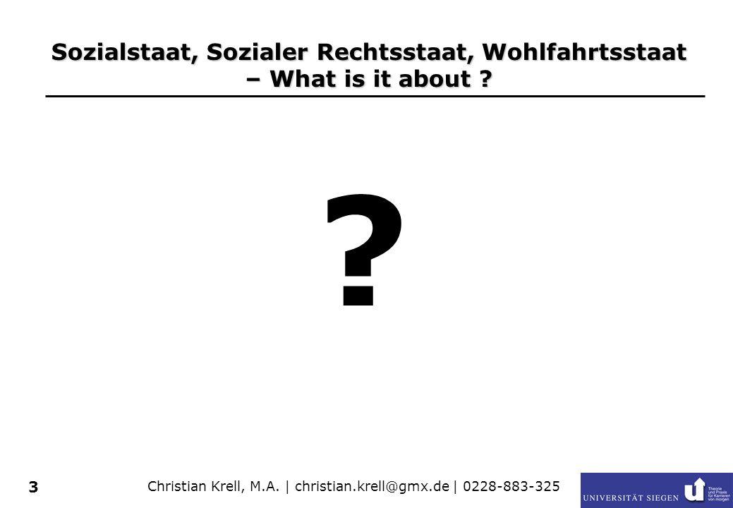 Christian Krell, M.A. | christian.krell@gmx.de | 0228-883-325 3 Sozialstaat, Sozialer Rechtsstaat, Wohlfahrtsstaat – What is it about ? ?