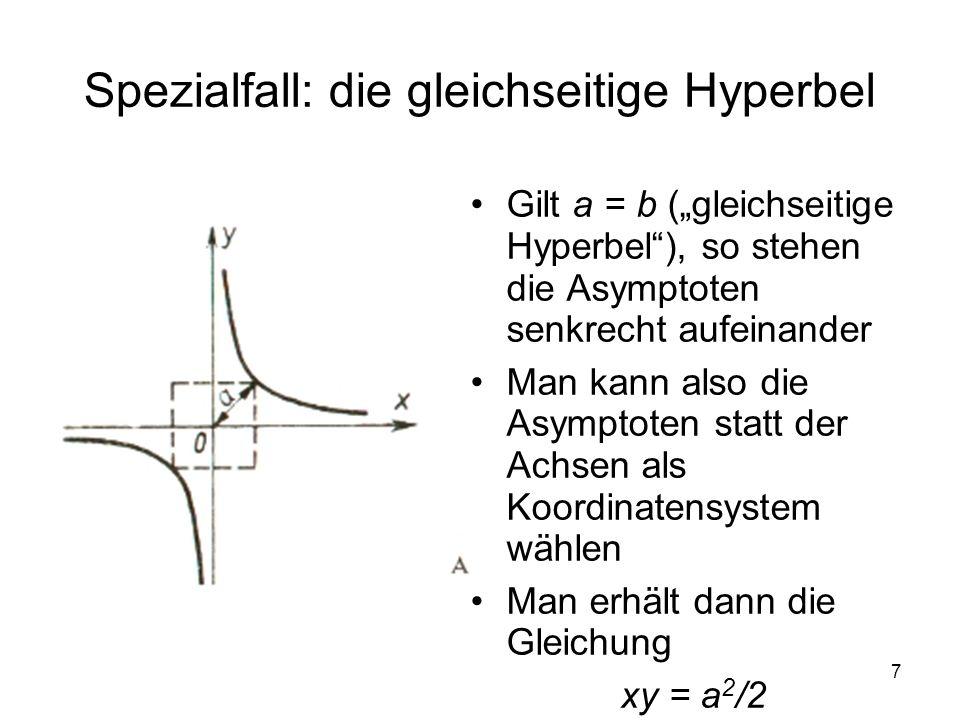 7 Spezialfall: die gleichseitige Hyperbel Gilt a = b (gleichseitige Hyperbel), so stehen die Asymptoten senkrecht aufeinander Man kann also die Asympt