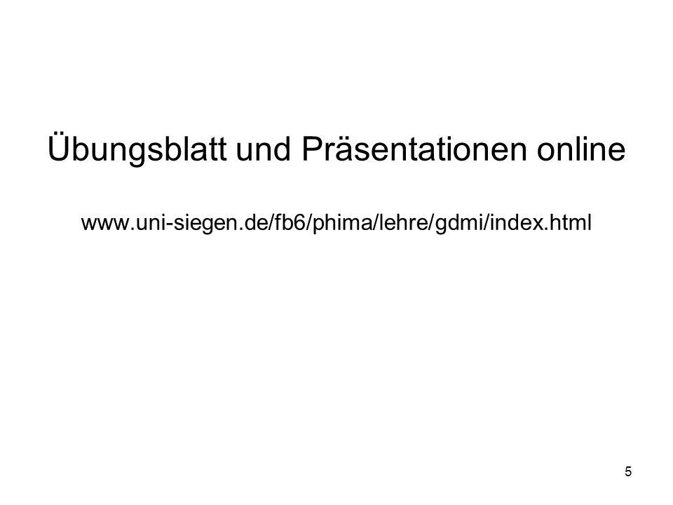 5 Übungsblatt und Präsentationen online www.uni-siegen.de/fb6/phima/lehre/gdmi/index.html