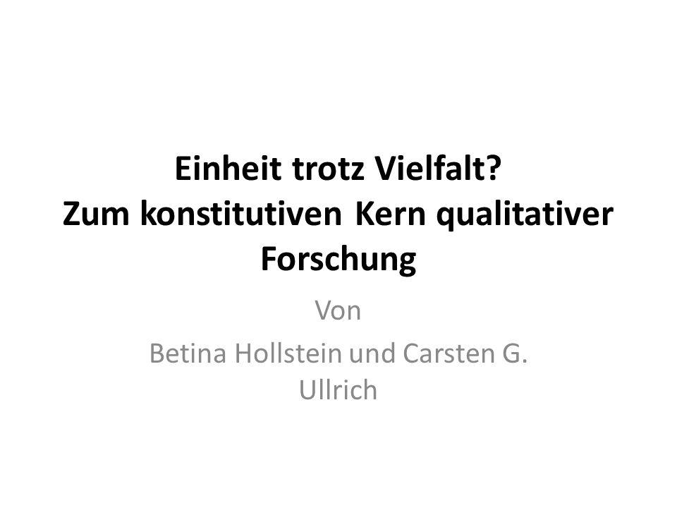 Einheit trotz Vielfalt? Zum konstitutiven Kern qualitativer Forschung Von Betina Hollstein und Carsten G. Ullrich